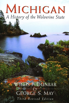 Michigan: A History of the Wolverine State - Dunbar, Willis F, and May, George S