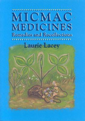 Micmac Medicines - Lacey, Laurie