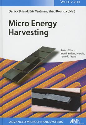 Micro Energy Harvesting - Briand, Danick (Editor), and Roundy, Shad (Editor), and Yeatman, Eric (Editor)