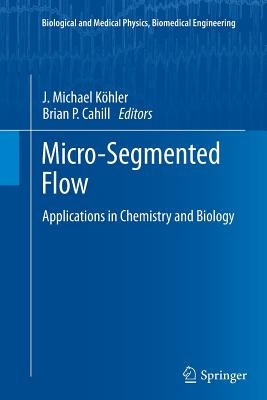Micro-Segmented Flow: Applications in Chemistry and Biology - Kohler, J Michael (Editor)