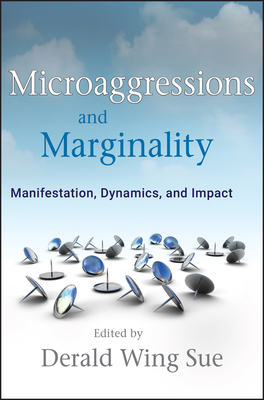 Microaggressions and Marginality: Manifestation, Dynamics, and Impact - Sue, Derald Wing, Dr. (Editor)