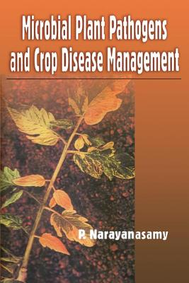 Microbial Plant Pathogens and Crop Disease Management - Narayanasamy, P, Dr.