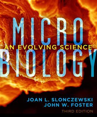 Microbiology: An Evolving Science - Slonczewski, Joan L, and Foster, John W