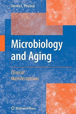 Microbiology and Aging: Clinical Manifestations - Percival, Steven L (Editor)