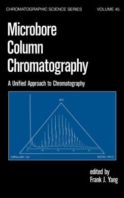 Microbore Column Chromatography: A Unified Approach to Chromatography - Yang, Frank J