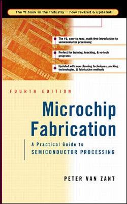 Microchip Fabrication: A Practical Guide to Semiconductor Processing - Van Zant, Peter