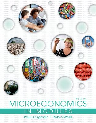 Microeconomics in Modules - Krugman, Paul, and Wells, Robin