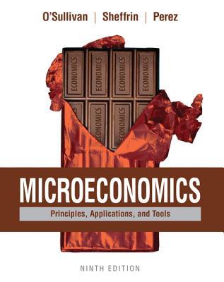 Microeconomics: Principles, Applications, and Tools - O'Sullivan, Arthur, and Sheffrin, Steven, and Perez, Stephen