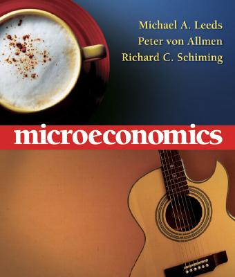 Microeconomics - Leeds, Michael A, and Von Allmen, Peter, and Schiming, Richard C