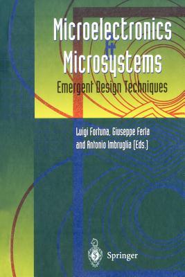 Microelectronics and Microsystems: Emergent Design Techniques - Fortuna, Luigi (Editor), and Ferla, Giuseppe (Editor), and Imbruglia, Antonio (Editor)