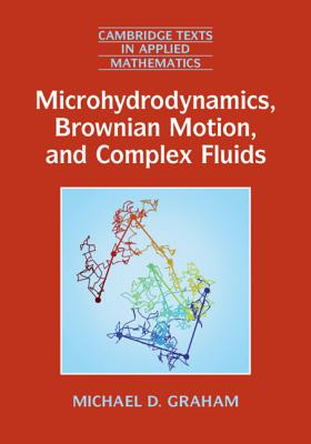 Microhydrodynamics, Brownian Motion, and Complex Fluids - Graham, Michael D.