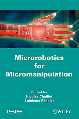 Microrobotics for Micromanipulation - Chaillet, Nicolas (Editor)