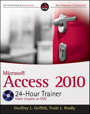 Microsoft Access 2010 24-Hour Trainer - Griffith, Geoffrey L