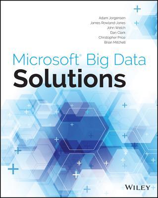 Microsoft Big Data Solutions - Jorgensen, Adam, and Rowland-Jones, James, and Welch, John