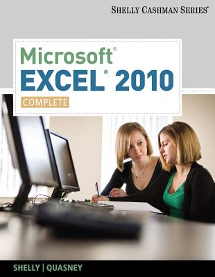 Microsoft Excel 2010, Complete - Shelly, Gary B, and Quasney, Jeffrey J