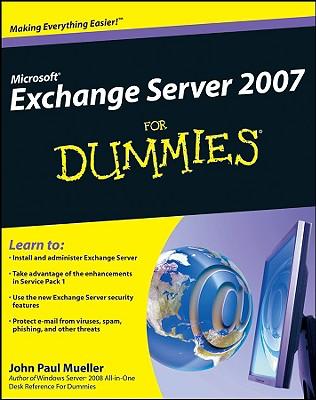 Microsoft Exchange Server 2007 for Dummies - Mueller, John Paul, CNE
