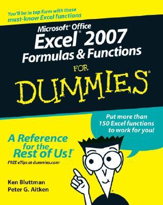 Microsoft Office Excel 2007 Formulas & Functions for Dummies - Bluttman, Ken, and Aitken, Peter G