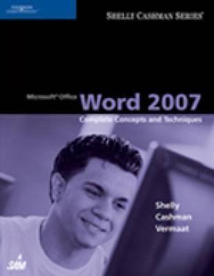 Microsoft Office Word 2007: Complete Concepts and Techniques - Shelly, Gary B, and Cashman, Thomas J, Dr., and Vermaat, Misty E