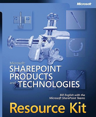 Microsoft Sharepoint Products and Technologies Resource Kit - English, Bill, and The Microsoft Sharepoint Teams