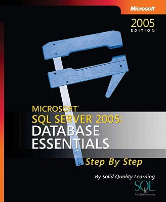 Microsoft SQL Server 2005: Database Essentials Step by Step - Solid Quality Learning