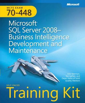 Microsoft SQL Server 2008 Business Intelligence Development and Maintenance: MCTS Self-Paced Training Kit (Exam 70-448) - Veerman, Erik, and Lachev, Teo, and Sarka, Dejan