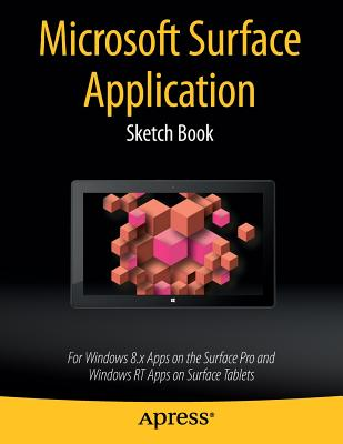 Microsoft Surface Application Sketch Book: For Windows 8 Apps on the Surface Pro and Windows RT Apps on Surface Tablets - Kaplan, Dean
