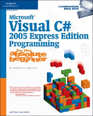 Microsoft Visual C# 2005 Express Edition Programming for the Absolute Beginner - Bakharia, Aneesha