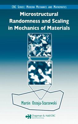 Microstructural Randomness and Scaling in Mechanics of Materials - Ostoja-Starzewski, Martin