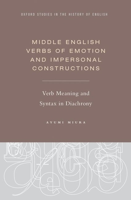 Middle English Verbs of Emotion and Impersonal Constructions: Verb Meaning and Syntax in Diachrony - Miura, Ayumi
