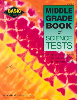 Middle Grade Book of Science Tests - Forte, Imogene, and Frank, Marjorie, and Signor, Jean (Editor)