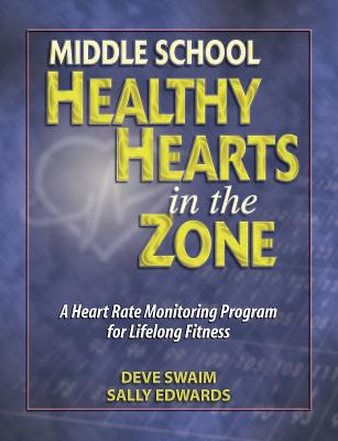 Middle School Healthy Hearts in the Zone: A Heart Rate Monitoring Program for Lifelong Fitness - Swaim, Deve, and Edwards, Sally