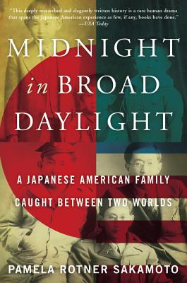 Midnight in Broad Daylight: A Japanese American Family Caught Between Two Worlds - Sakamoto, Pamela Rotner
