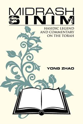 Midrash Sinim: Hasidic Legend and Commentary on the Torah - Zhao, Yong