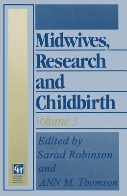 Midwives, Research and Childbirth: Volume 3 - Robinson, Sarah, and Thomson, Ann M.