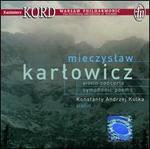 Mieczyslaw Karlowicz: Violin Concerto; Symphonic Poems