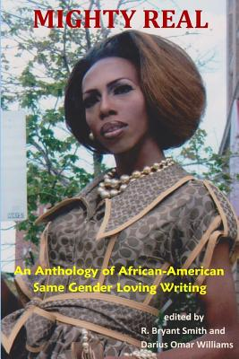 Mighty Real: An Anthology of African American Same Gender Loving Writing - Smith, Edited by R Bryant, and Williams, Darius Omar