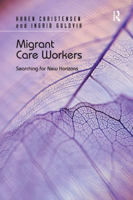 Migrant Care Workers: Searching for New Horizons - Christensen, Karen, and Guldvik, Ingrid