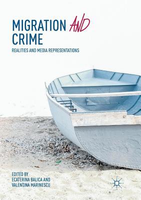Migration and Crime: Realities and Media Representations - Balica, Ecaterina (Editor), and Marinescu, Valentina (Editor)