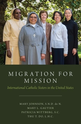 Migration for Mission: International Catholic Sisters in the United States - Johnson, Mary