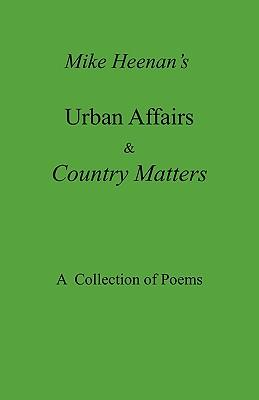 Mike Heenan's Urban Affairs & Country Matters - Heenan, Michael