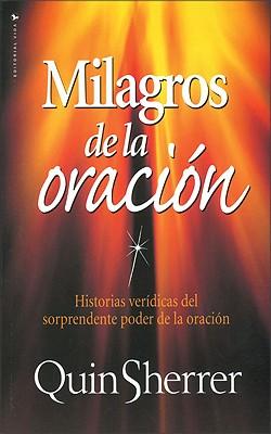 Milagros de La Oraci N: Historias Ver Dicas del Sorprendente Poder de La Oraci N - Sherrer, Quin