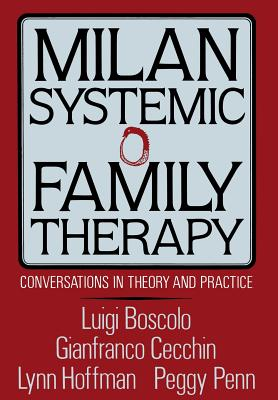 Milan Systemic Family Therapy: Conversations in Theory and Practice - Boscolo, Luigi, and Cecchin, Gianfranco, and Penn, Peggy