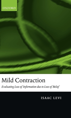 Mild Contraction: Evaluating Loss of Information Due to Loss of Belief - Levi, Isaac