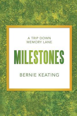 Milestones: A Trip Down Memory Lane - Keating, Bernie