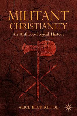 Militant Christianity: An Anthropological History - Kehoe, Alice Beck
