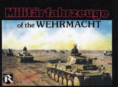 Militarfahrzeuge of the Wehrmacht - Rieger, Kurt, and Johnson, Robert, Dr., and Feist, Uwe