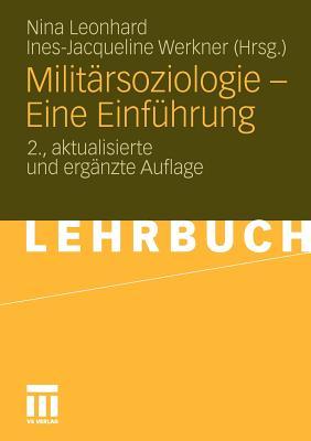 Militarsoziologie - Eine Einfuhrung - Leonhard, Nina (Editor), and Werkner, Ines-Jacqueline (Editor)