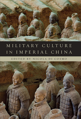 Military Culture in Imperial China - Di Cosmo, Nicola (Editor), and Yates, Robin D. S. (Contributions by), and Sawyer, Ralph D. (Contributions by)