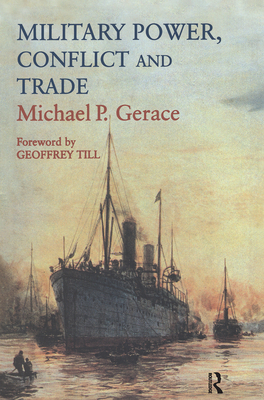 Military Power, Conflict and Trade: Military Spending, International Commerce and Great Power Rivalry - Gerace, Michael P