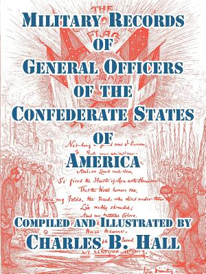Military Records of General Officers of the Confederate States of America - Hall, Charles B (Compiled by)